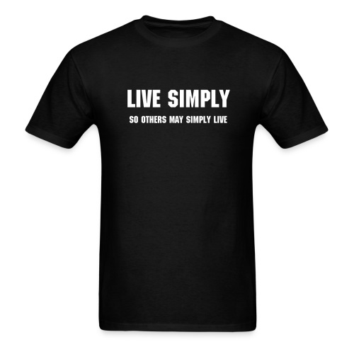 live simply so others may simply live - Men's T-Shirt