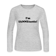 Long Sleeve Shirts ~ Women's Long Sleeve Jersey T-Shirt ~ I'm fANNEtastic!