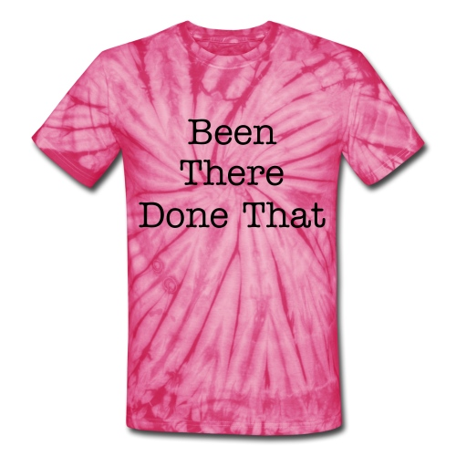 been there done that - Unisex Tie Dye T-Shirt