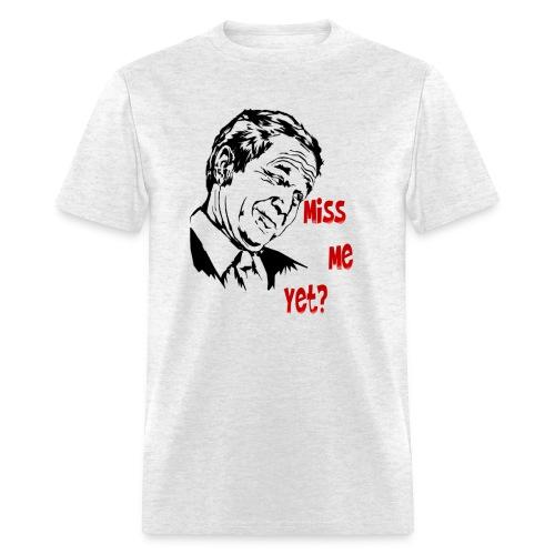 Bush:  Miss me yet? - Men's T-Shirt