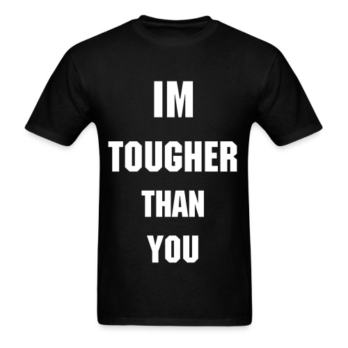 Tougher Than You (click product to view back) - Men's T-Shirt