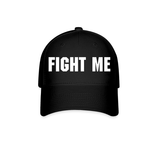 The Original Fight Me Hat (click product to view back) - Baseball Cap