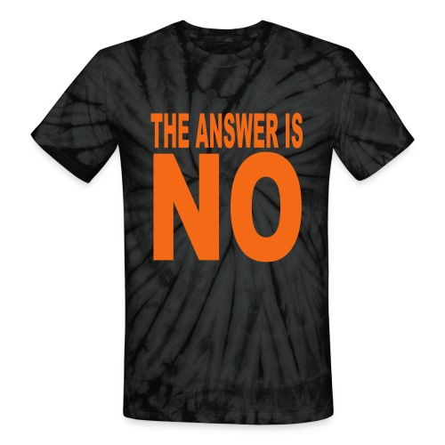 The answer is NO shirt - Unisex Tie Dye T-Shirt