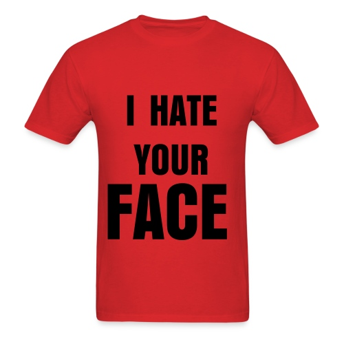 I HATE YOUR FACE - Men's T-Shirt