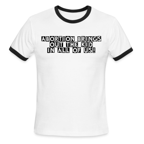 Abortion Brings Out The Kid in All of Us! - Men's Ringer T-Shirt