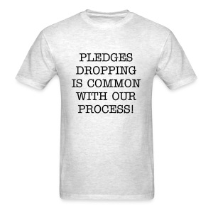 Pledges Dropping Is Common Shirt (Shirt Color Changeable) - Men's T-Shirt