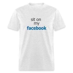 Sit on my Facebook - Men's T-Shirt