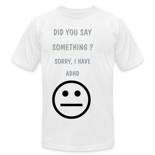 DID YOU SAY SOMETHING ? - Men's Fine Jersey T-Shirt