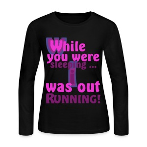 Women's Long Sleeve Jersey T-Shirt - running,While you were sleeping i was out running!