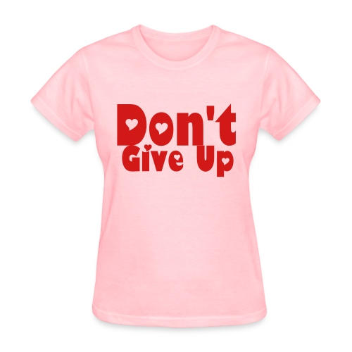 Don't Give Up - Women's T-Shirt