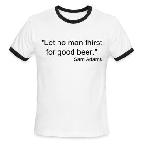 Men's Ringer T-Shirt - Let no man thirst for good beer. -- Sam Adams