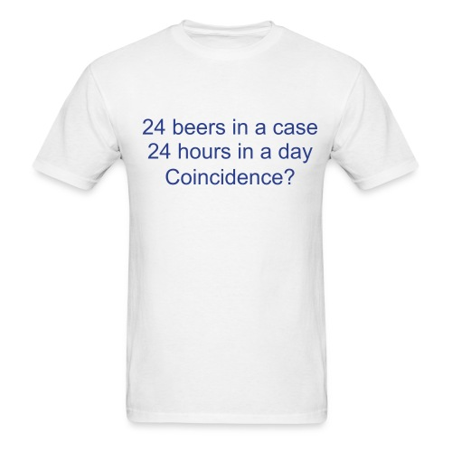 Men's T-Shirt - 24 beers in a case. 24 hours in a day. Coincidence?