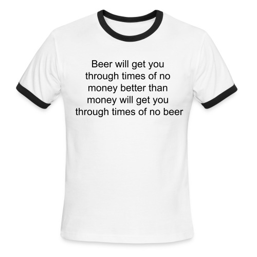 Men's Ringer T-Shirt - Beer will get you through times of no money better than money will get you through times of no beer