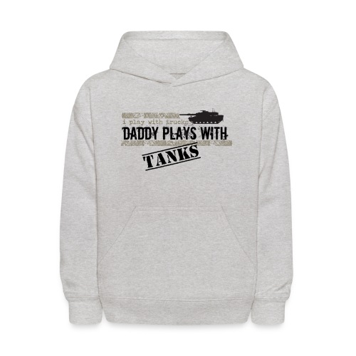 I Play With Trucks Daddy Plays With Tanks - Kids' Hoodie