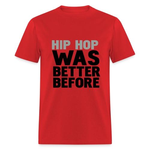 Hip Hop Was Better - Men's T-Shirt