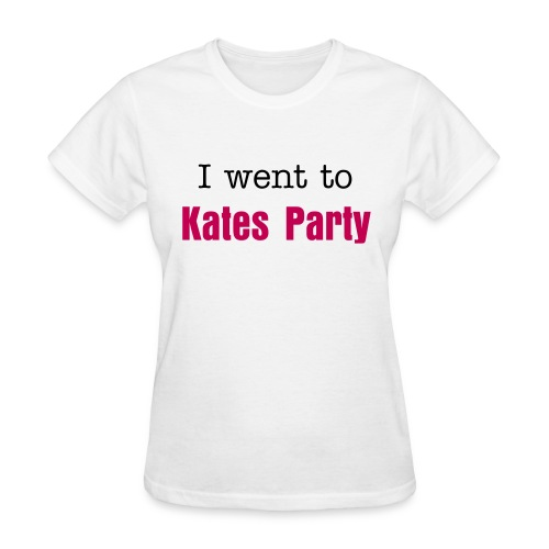 I went to Kates Party - Women's T-Shirt