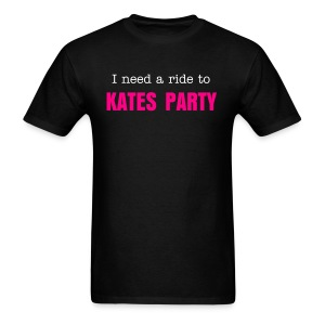 I need a ride to Kates Party - Men's T-Shirt