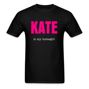 Kate is my homegirl. - Men's T-Shirt