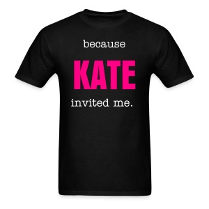 Because Kate invited me. - Men's T-Shirt