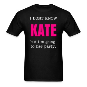 I don't know Kate, but I'm going to her party - Men's T-Shirt