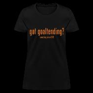 Women's T-Shirts ~ Women's T-Shirt ~ got goaltending?