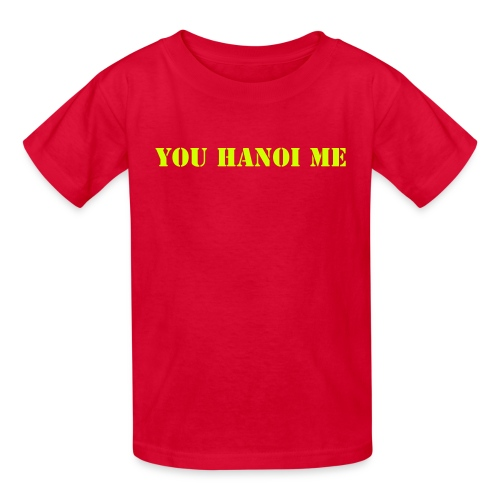You Hanoi Me - Kids' T-Shirt