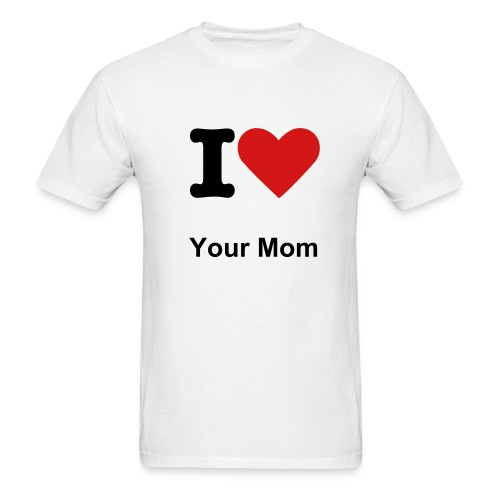 I love your mom - Men's T-Shirt