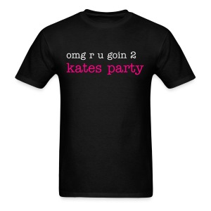 omg r u goin 2 Kates Party - Men's T-Shirt