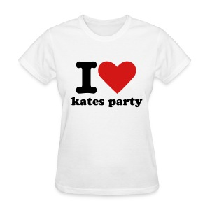 I love kates party - Women's T-Shirt