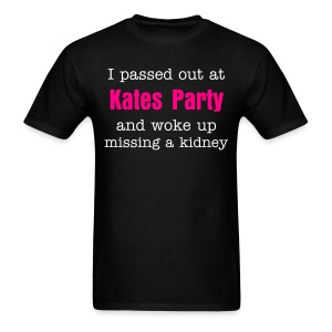 I passed out at Kates Party and woke up missing a kidney - Men's T-Shirt