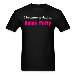 I became a dad at Kates Party - Men's T-Shirt