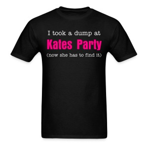 I took a dump at Kates Party (now she has to find it) - Men's T-Shirt