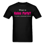 T-Shirts ~ Men's T-Shirt ~ What is Kates Party? I'm just a consumer-whore