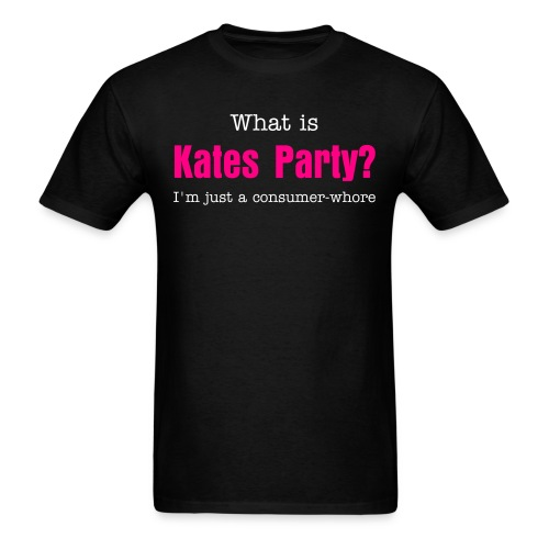 What is Kates Party? I'm just a consumer-whore - Men's T-Shirt