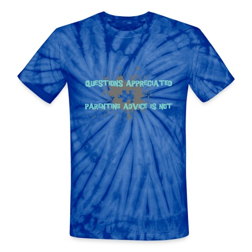 questions appreciated, parening advice is not. - Unisex Tie Dye T-Shirt