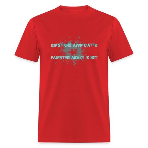questions appreciated, parening advice is not. - Men's T-Shirt