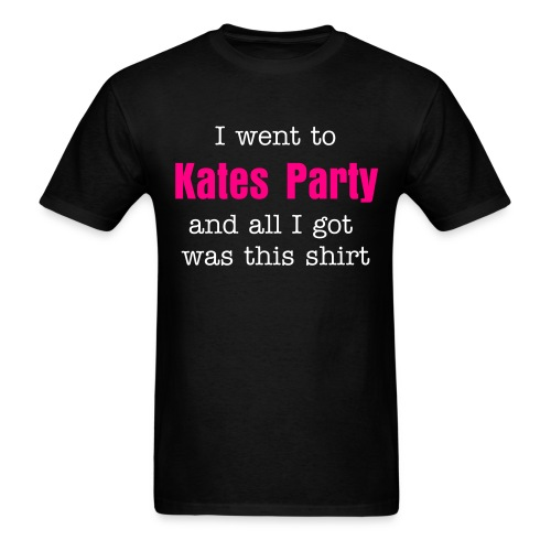 I went to Kates Party and all I got was this shirt - Men's T-Shirt