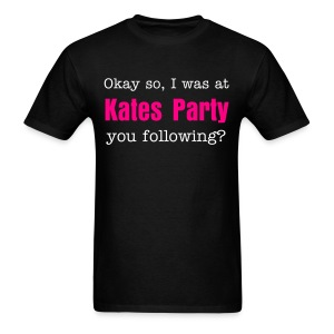 Okay so, I was at Kates Party...you following? - Men's T-Shirt