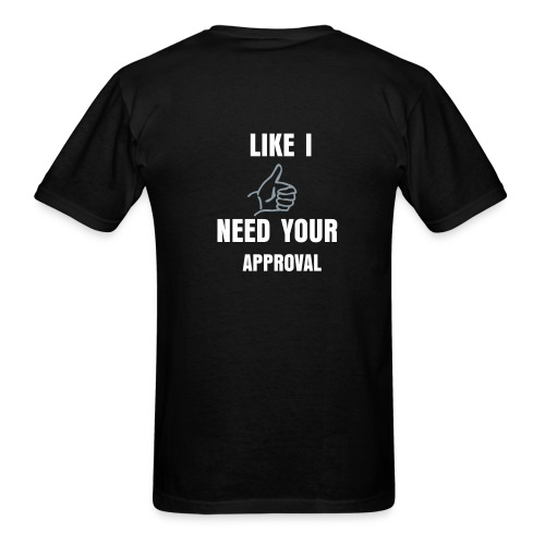 LIKE I NEED YOUR APPROVAL - Men's T-Shirt