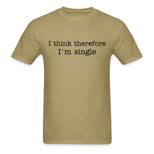 I think therefore I'm single - Men's T-Shirt