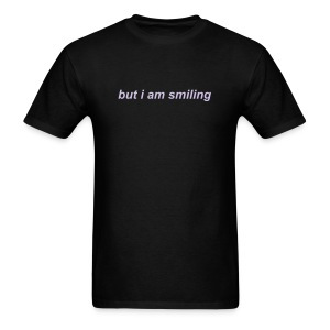 But I am Smiling T-Shirt - Men's T-Shirt