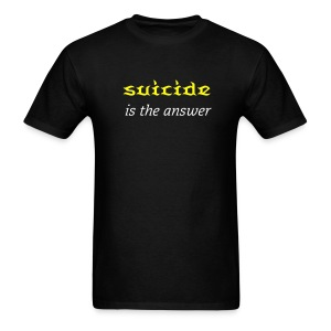 Suicide IS the Answer T-Shirt - Men's T-Shirt