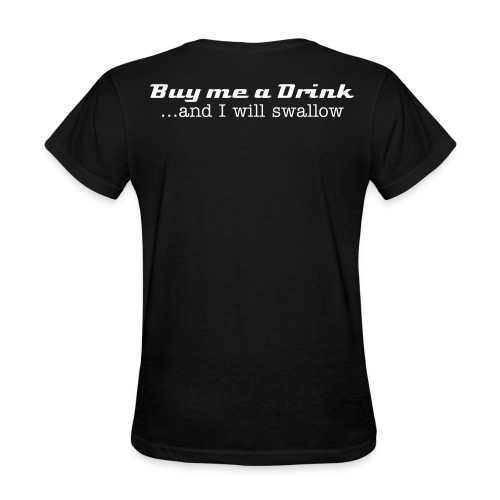 Buy me a Drink - and I will swallow - Women's T-Shirt