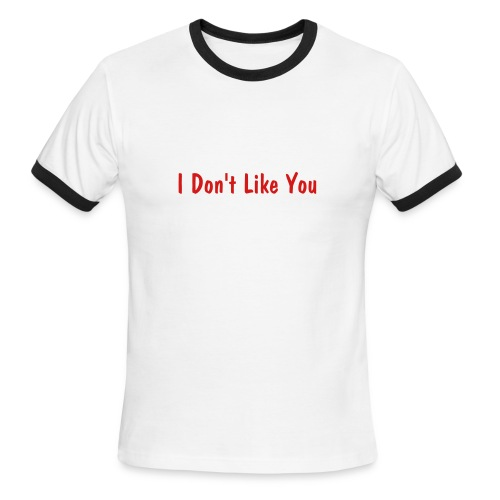 I Don't Like You Tee - Men's Ringer T-Shirt