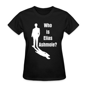 Ladies' Who is Elias Ashmole T - Women's T-Shirt