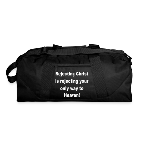 Rejecting Christ is rejecting your only way to heaven - Duffel Bag