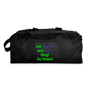 Let Heaven and Earth Sing Go Green - Duffel Bag