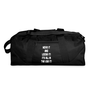 Move it and loose it its all in the use it - Duffel Bag