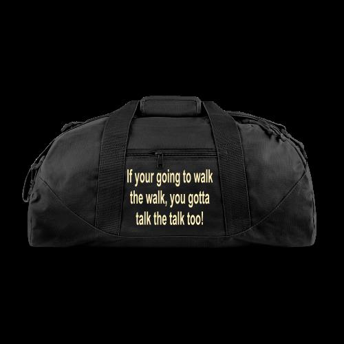 If your going to walk the walk gotta talk the talk - Duffel Bag