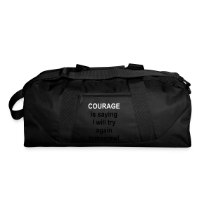 Courage is saying I will try again tomorrow - Duffel Bag